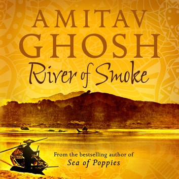 River of Smoke - Ibis Trilogy Book 2 audiobook by Amitav Ghosh