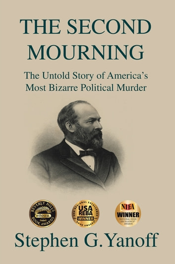 The Second Mourning - The Untold Story of America's Most Bizarre Political Murder ebook by Stephen G. Yanoff