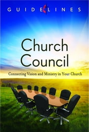 Guidelines for Leading Your Congregation 2013-2016 - Church Council - Connecting Vision and Ministry in Your Church ebook by General Board Of Discipleship
