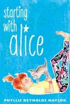 Starting with Alice ebook by Phyllis Reynolds Naylor