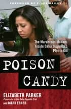 Poison Candy - The Murderous Madam: Inside Dalia Dippolito's Plot to Kill ebook by Elizabeth Parker, Mark Ebner, F. Lee Bailey