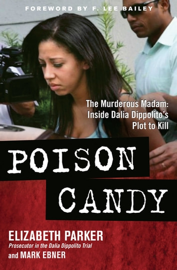 Poison Candy - The Murderous Madam: Inside Dalia Dippolito's Plot to Kill ebook by Elizabeth Parker,Mark Ebner