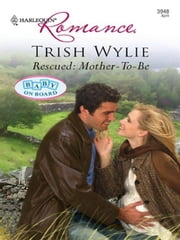 Rescued: Mother-to-Be ebook by Trish Wylie