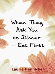 When They Invite You to Dinner - Eat First: How-to Rise Above an Economic Crisis with Love and Joy ebook by Hennicker, Laurie, Burns
