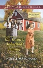 The Texan's Inherited Family (Mills & Boon Love Inspired Historical) (Bachelor List Matches, Book 1) ebook by Noelle Marchand