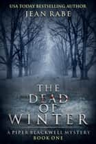 The Dead of Winter - A Piper Blackwell Mystery ebook by Jean Rabe