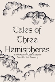 Tales of Three Hemispheres ebook by Baron Edward John Moreton Drax Plunkett Dunsany