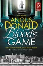 Blood's Game - In the court of Charles II fortune favours the bold . . . But one false step could prove fatal ebook by Angus Donald
