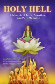 Holy Hell - A Memoir of Faith, Devotion, and Pure Madness ebook by Gail Tredwell