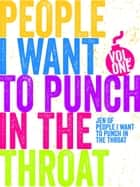 Just a FEW People I Want to Punch in the Throat (Vol #1) - People I Want to Punch in the Throat, #1 ebook by Jen Mann