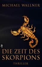 Die Zeit des Skorpions ebook by Michael Wallner
