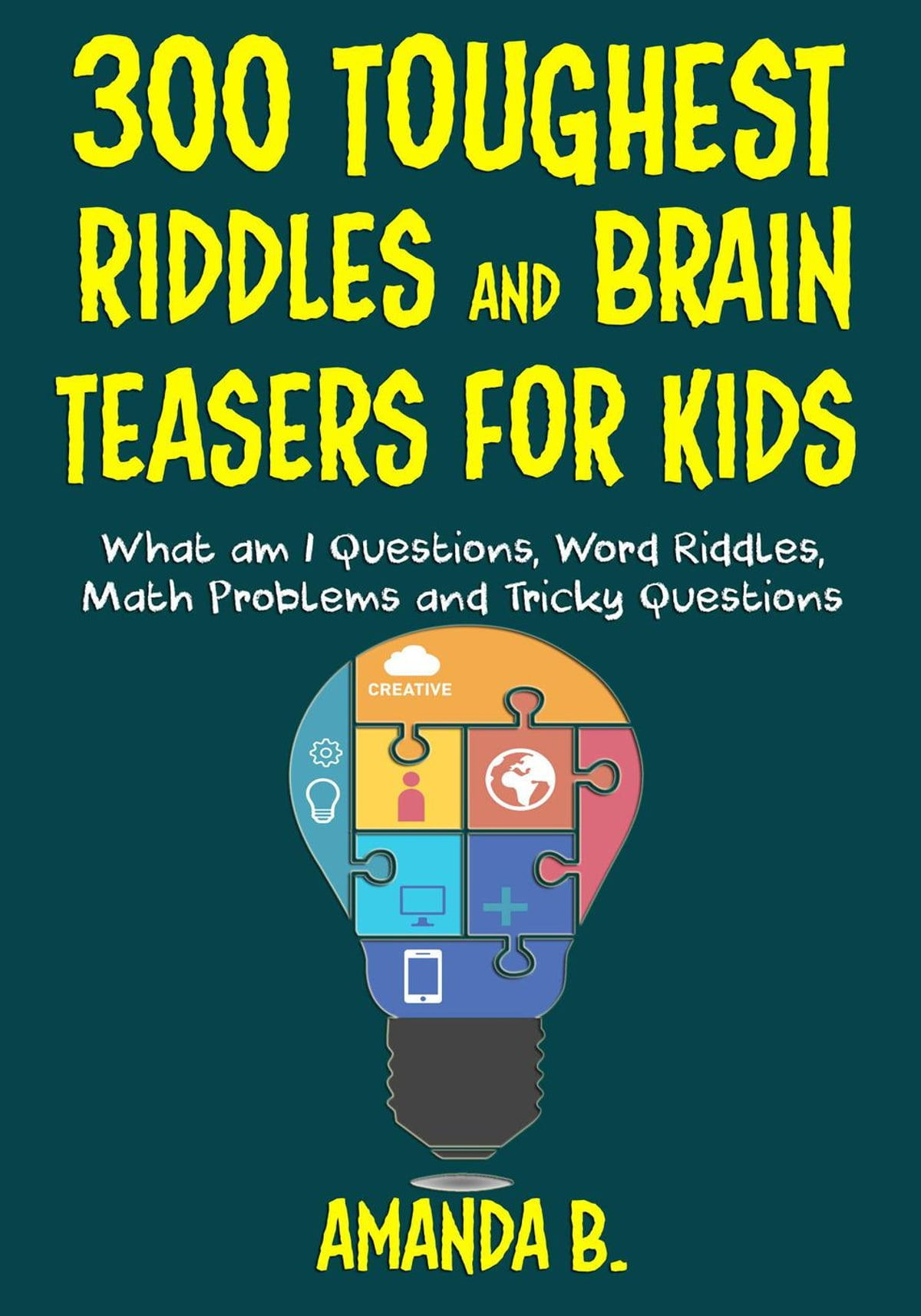 300 Toughest Riddles and Brain Teasers for Kids eBook by AMANDA B ...