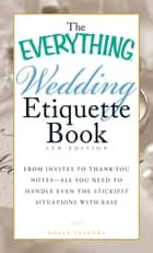 The Everything Wedding Etiquette Book ebook by Holly Lefevre