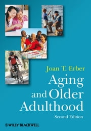 Aging and Older Adulthood ebook by Joan T. Erber
