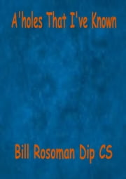 A'holes That I've Known ebook by Bill Rosoman
