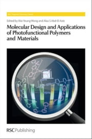 Molecular Design and Applications of Photofunctional Polymers and Materials ebook by Wong, Wai-Yeung