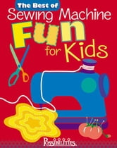 The Best of Sewing Machine Fun For Kids ebook by Lynda Milligan,Nancy Smith
