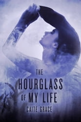 The Hourglass of My Life ebook by Caite Grace