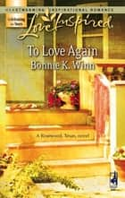 To Love Again ebook by Bonnie K. Winn