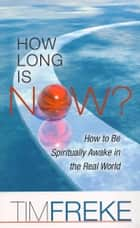 How Long is Now? - How to be Spiritually Awake in the Real World ebook by Tim Freke