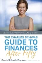The Charles Schwab Guide to Finances After Fifty - Answers to Your Most Important Money Questions ebook by Carrie Schwab-Pomerantz, Joanne Cuthbertson