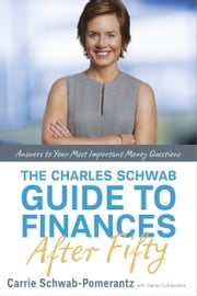 The Charles Schwab Guide to Finances After Fifty - Answers to Your Most Important Money Questions ebook by Carrie Schwab-Pomerantz,Joanne Cuthbertson
