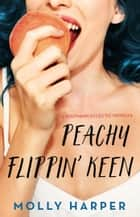 Peachy Flippin' Keen ebook by Molly Harper