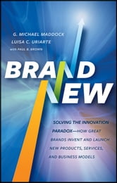 Brand New - Solving the Innovation Paradox -- How Great Brands Invent and Launch New Products, Services, and Business Models ebook by G. Michael Maddock,Luisa C. Uriarte,Paul B. Brown