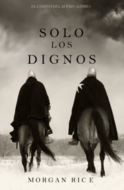 Solo Los Dignos El Camino Del Acero Libro 1 Ebook By Morgan Rice