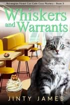 Whiskers and Warrants - A Norwegian Forest Cat Cafe Cozy Mystery, #3 ebook by Jinty James