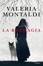 La randagia ebook by Valeria Montaldi