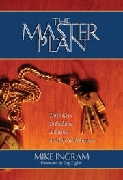 The Master Plan: Three Keys To Building A Business And Life With Purpose ebook by Mike Ingram