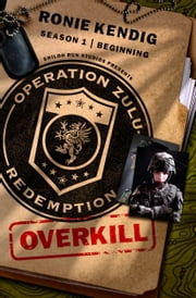 Operation Zulu Redemption: Overkill - The Beginning ebook by Ronie Kendig