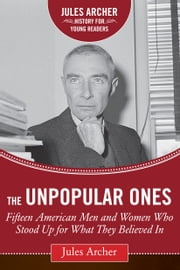 The Unpopular Ones - Fifteen American Men and Women Who Stood Up for What They Believed In ebook by Jules Archer,Kathleen Krull