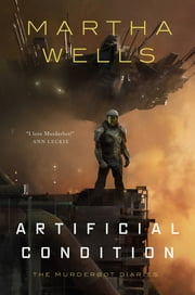 Artificial Condition - The Murderbot Diaries ebook by Martha Wells