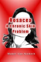 Rosacea: A Chronic Skin Problem ebook by Mabel Van Niekerk