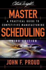 Master Scheduling - A Practical Guide to Competitive Manufacturing ebook by John F. Proud