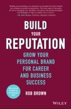 Build Your Reputation - Grow Your Personal Brand for Career and Business Success ebook by Rob Brown