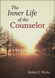 The Inner Life of the Counselor ebook by Robert J. Wicks