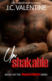 unShakable (Plus BONUS Takedown novella) - Wayward Fighters, #4 ebook by J.C. Valentine
