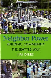 Neighbor Power - Building Community the Seattle Way ebook by Jim A. Diers