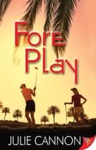 Fore Play ebook by Julie Cannon