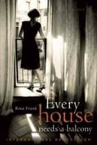 Every House Needs a Balcony ebook by Rina Frank
