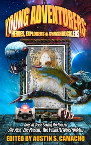 Young Adventurers: Heroes, Explorers & Swashbucklers ebook by Austin S. Camacho