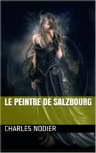 Le peintre de Salzbourg ebook by Charles Nodier