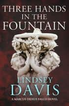 Three Hands in the Fountain - Falco 9 ebook by Lindsey Davis