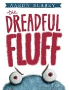The Dreadful Fluff ebook by Aaron Blabey