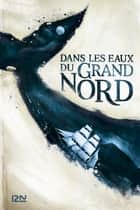 Dans les eaux du Grand Nord ebook by Ian MCGUIRE, Laurent BURY