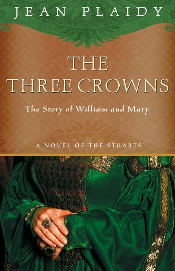 The Three Crowns - The Story of William and Mary ebook by Jean Plaidy