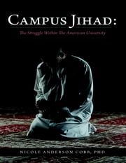 Campus Jihad: The Struggle Within the American University ebook by Nicole Anderson Cobb, PhD